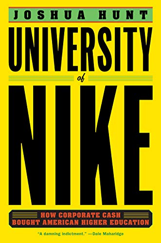 Price comparison product image University of Nike: How Corporate Cash Bought American Higher Education
