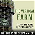 The Vertical Farm: Feeding the World in the 21st Century Audiobook by Dickson Despommier Narrated by Sean Runnette