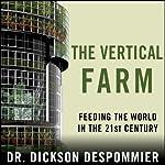 The Vertical Farm: Feeding the World in the 21st Century | Dickson Despommier