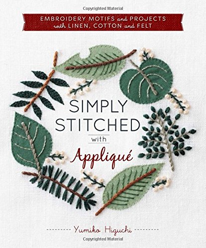 Simply Stitched with Applique: Embroidery Motifs and Projects with Linen, Cotton and Felt [Higuchi, Yumiko] (Tapa Blanda)