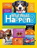 img - for What Would Happen?: Serious Answers to Silly Questions (National Geographic Kids) book / textbook / text book