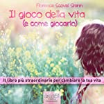 Il gioco della vita (e come giocarlo) [The Game of Life (and How to Play It)]: Il libro più straordinario per cambiare la tua vita [The Most Extraordinary Book to Change Your Life] | Florence Scovel Shinn