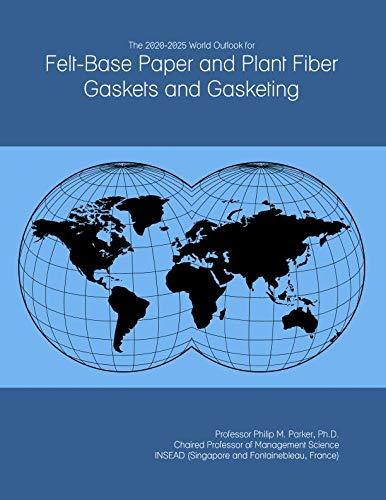 Base Gasket Fiber - The 2020-2025 World Outlook for Felt-Base Paper and Plant Fiber Gaskets and Gasketing