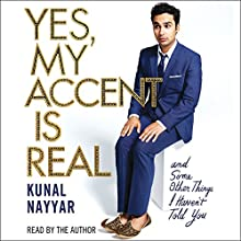 Yes, My Accent Is Real | Livre audio Auteur(s) : Kunal Nayyar Narrateur(s) : Kunal Nayyar