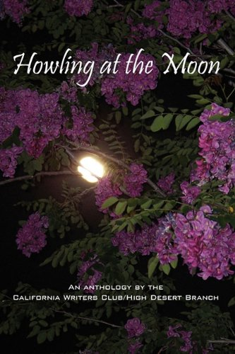 Read Online Howling at the Moon: An Anthology by the California Writers Club/High Desert Branch pdf