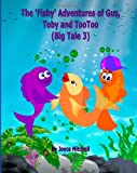 The 'Fishy' Adventures of Gus, Toby and TooToo: Big Tale 3, Joyce Mitchell, 1495929892