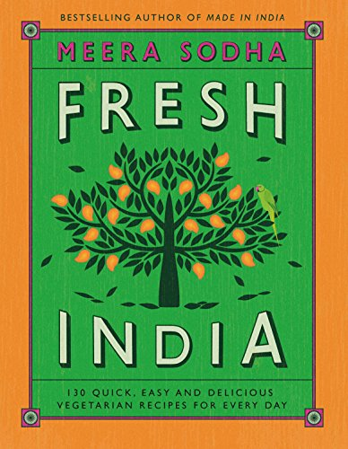 Fresh India: 130 Quick, Easy, and Delicious Vegetarian Recipes for Every Day by Meera Sodha