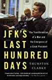 img - for JFK's Last Hundred Days: The Transformation of a Man and the Emergence of a Great President by Thurston Clarke (2014-07-29) book / textbook / text book