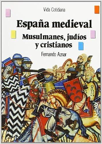 España medieval: musulmanes, judíos y cristianos Historia - Biblioteca Básica De Historia - Serie «Vida Cotidiana»: Amazon.es: Aznar, Fernando: Libros