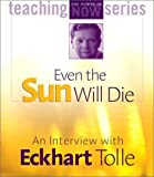img - for The Eckhart Tolle Audio Collection Includes 3 titles/7 CDs - The Realization of Being - Living the Liberated Life and Dealing with the Pain-Body - Even the Sun Will Die: An Interview with Eckhart Tolle (Teaching The Power of Now) book / textbook / text book