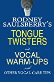 Rodney Saulsberry's Tongue Twisters and Vocal Warm-Ups: With Other Vocal-Care Tips