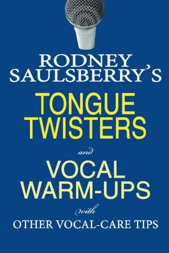 Rodney Saulsberry's Talk Twisters and Vocal Warm-Ups: With Other Vocal-Care Tips