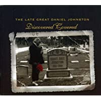 LATE GREAT DANIEL JOHNSTON: DISCOVERED COVERED (