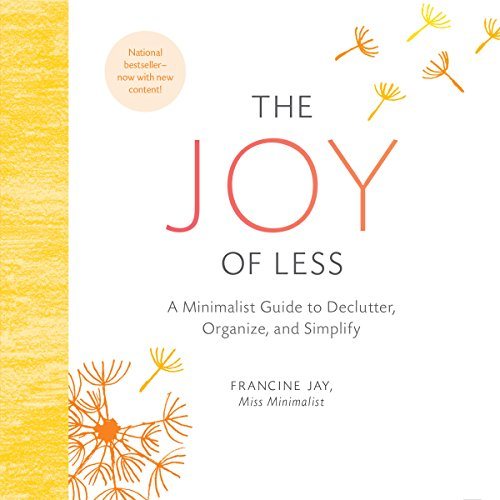 The Joy of Less: A Minimalist Guide to Declutter, Organize, and Simplify