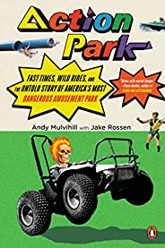 Action Park: Fast Times, Wild Rides, and the Untold Story of America's Most Dangerous Amusement