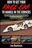How to Get Your Race Car to Handle in the Corners, Jon Roetman, 1495958620