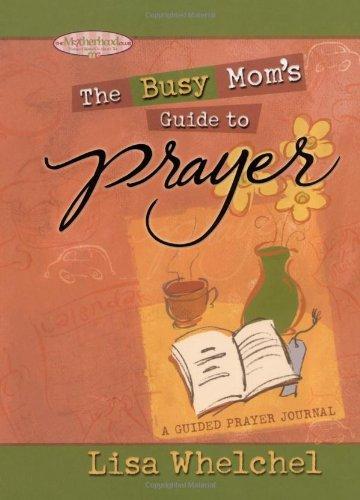Busy Mom's Guide to Prayer: A Guided Prayer Journal (Motherhood Club)
