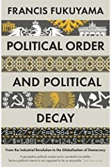 Political Order and Political Decay: From the Industrial Revolution to the Globalisation of Democracy by Francis Fukuyama(2015-09-17) Paperback