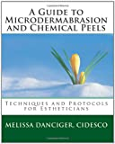 A Guide to Microdermabrasion and Chemical Peels, Melissa Danciger Cidesco, 1456522574