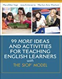 99 MORE Ideas and Activities for Teaching English Learners with the SIOP Model 1st Edition