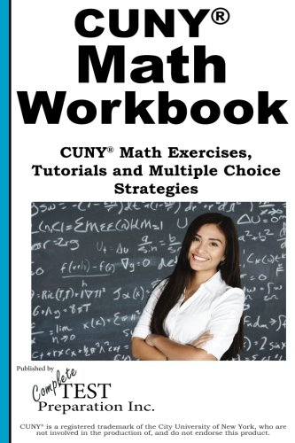 CUNY Math Workbook: Math Exercises, Tutorials and  Multiple Choice Strategies