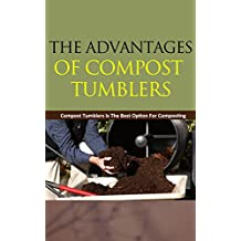 The Advantages of Compost Tumblers: Compost Tumblers Is the Best Option for Composting
