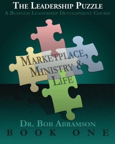 THE LEADERSHIP PUZZLE - Marketplace, Ministry and Life - BOOK ONE: A Business Leadership Development Course ebook