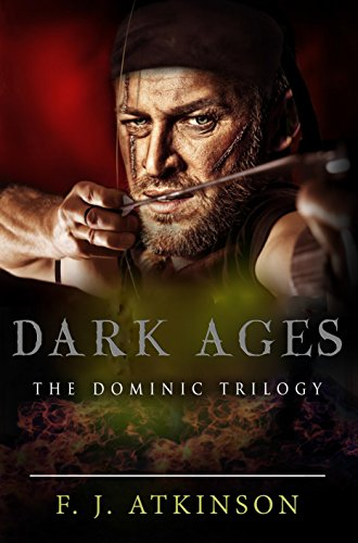 Dark Ages (Historical Fiction Action Adventure, set in Dark Age post Roman Britain): The Dominic Trilogy