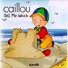 Caillou Tell Me Which: Written by Isabelle Vadeboncoeur, 2000 Edition, Publisher: Chouette [Board book]