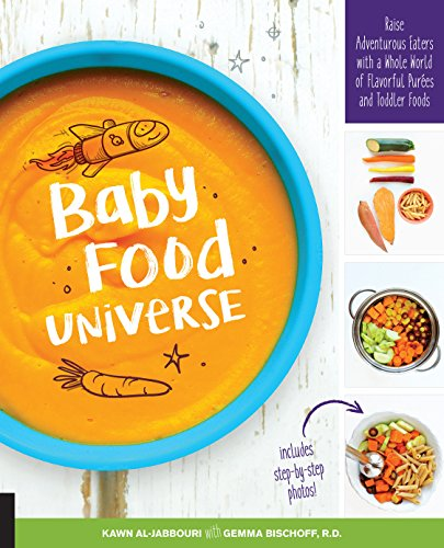 Baby Food Universe: Raise Adventurous Eaters with a Whole World of Flavorful Pur?es and Toddler Foods by Kawn Al-jabbouri