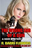 The Wrong End Of A Gun (A Noir Mystery Short) by  R. Barri Flowers in stock, buy online here