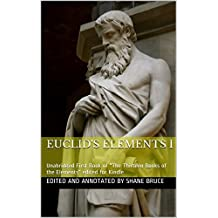 "Euclid's Elements I: Unabridged First Book I of  ""The Thirteen Books of the Elements"" edited for e-Reader (The Thirteen Books of the Elements by Euclid 1)"