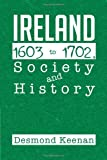 Ireland 1603-1702, Society and History, Desmond Keenan, 1479779202