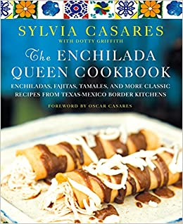 The Enchilada Queen Cookbook: Enchiladas, Fajitas, Tamales, and More Classic Recipes from Texas-Mexico Border Kitchens: Amazon.es: Sylvia Casares, ...