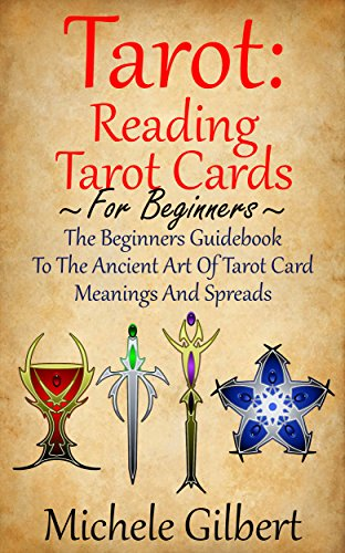Tarot: Reading Tarot Cards: The Beginners Guidebook To The Ancient Art Of Tarot Card Meanings And Spreads (Tarot Witches,Tarot Cards For Beginners,Fundamentals,Tarot Made Easy)