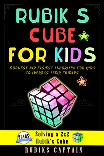 Rubik's Cube For Kids: Coolest and easiest algorithm for kids to solve the cube and impress their friends by [Captain, Rubiks]