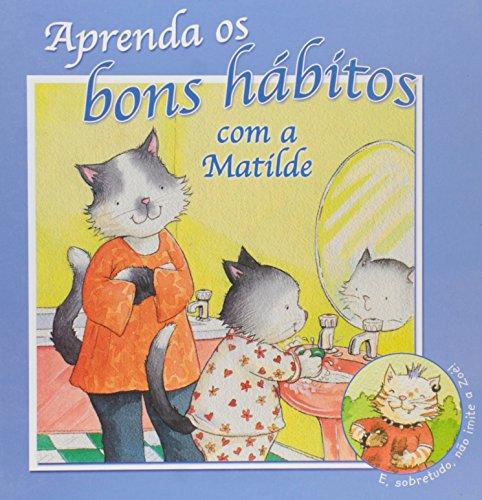 [Aprenda Os Bons Habitos Com Matilde (Em Portuguese do Brasil)] (Cultura Do Brasil Costumes E Habitos)