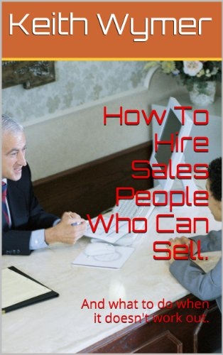 How To Hire Sales People Who Can Sell And What To Do When It
