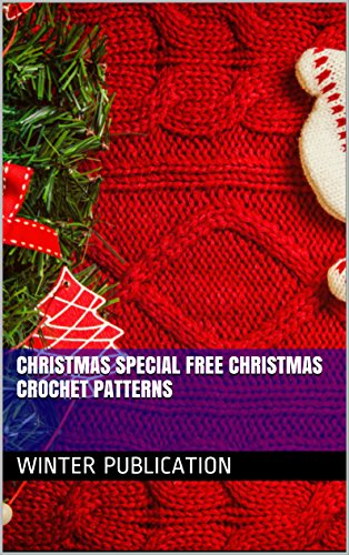Christmas Special Free Christmas Crochet Patterns Kindle Edition