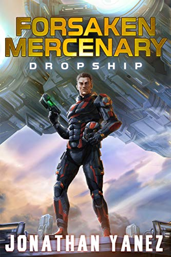 Dropship: A Near Future Thriller (Forsaken Mercenary Book 1) by [Yanez, Jonathan]
