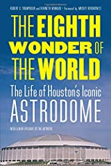 The Eighth Wonder of the World: The Life of Houston's Iconic Astrodome Hardcover