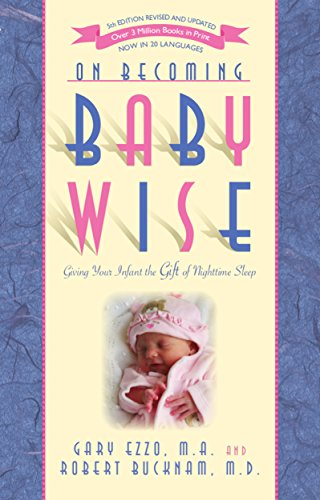 On Becoming Baby Wise: Giving Your Infant the Gift of Nighttime Sleep (Best Way To Soothe A Baby)