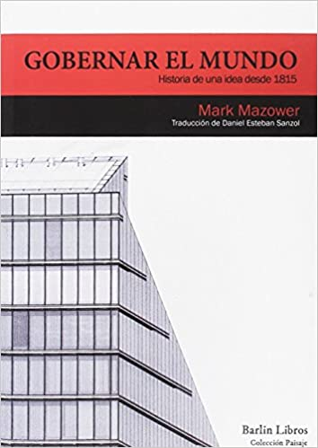 Gobernar el mundo (Barlin Paisaje): Amazon.es: Mazower, Mark, Esteban Sanzol, Daniel: Libros