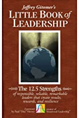 The Little Book of Leadership: The 12.5 Strengths of Responsible, Reliable, Remarkable Leaders That Create Results, Rewards, and Resilience Hardcover