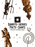 img - for Bandits & Heroes Poets & Saints - Popular Art of the Northeast of Brazil book / textbook / text book