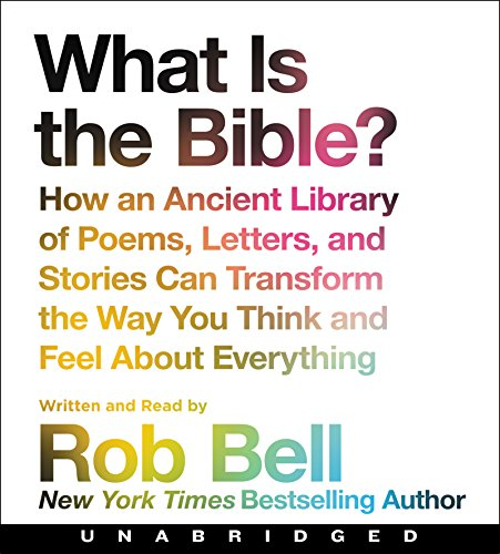 What is the Bible? CD: How An Ancient Library of Poems, Letters, and Stories Can Transform the Way You Think and Feel About Everything
