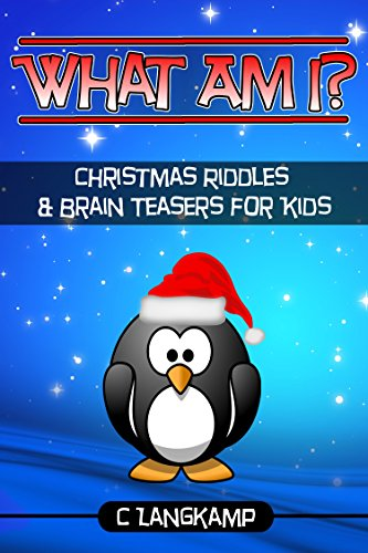 (What Am I? Christmas Riddles and Brain Teasers For Kids (Trivia for Kids Book)