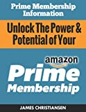 Prime Membership Information: Unlock The Power & Potential of Your Amazon Prime Membership: The Secret Amazon Prime Hacks & Insider Deals You Need To Know!