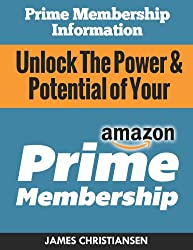 Prime Membership Information: Unlock The Power & Potential of Your Amazon Prime Membership: The Secret Amazon Prime Hacks & Insider Deals Amazon Doesn't Want You To Know!