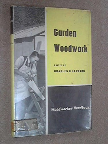 Garden woodwork: Greenhouse, sheds, seats, beach chalet, swing, gates, frames, cycle shed, garage, poultry house, pigeon cote, etc (Woodworker handbooks)